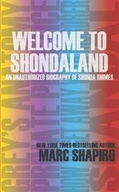 Welcome to Shondaland, an Unauthorized Biography of Shonda Rhimes by Marc Shapiro
