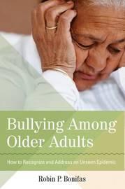 Bullying Among Older Adults by Robin Bonifas
