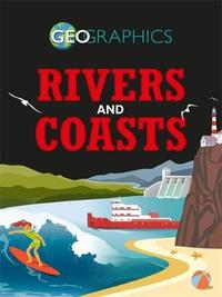 Geographics: Rivers and Coasts by Izzi Howell