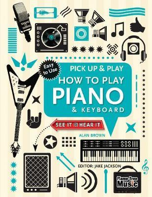 How to Play Piano & Keyboard (Pick Up & Play) by Jake Jackson