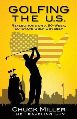 Golfing the U.S. by Mr Chuck Miller image