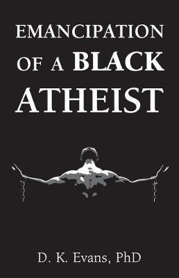 Emancipation of a Black Atheist by D.K. Evans