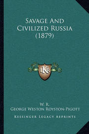 Savage and Civilized Russia (1879) by W R