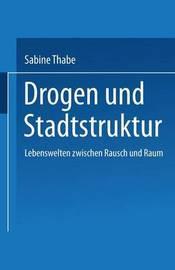 Drogen Und Stadtstruktur by Sabine Thabe