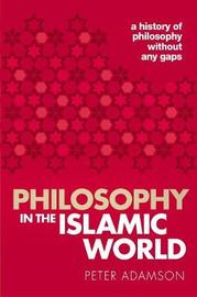 Philosophy in the Islamic World by Peter Adamson