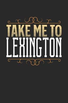 Take Me To Lexington by Maximus Designs