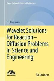 Wavelet Solutions for Reaction-Diffusion Problems in Science and Engineering by G. Hariharan