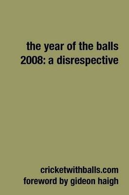 The Year Of The Balls 2008: A Disrespective by Jarrod Kimber image