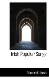 Irish Popular Songs by Edward Walsh