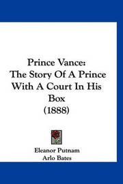 Prince Vance: The Story of a Prince with a Court in His Box (1888) by Eleanor Putnam
