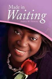 Made in Waiting by Audrey M. Flowers