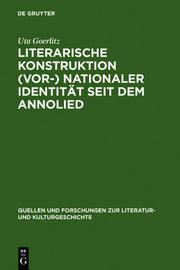 Literarische Konstruktion (vor-)Nationaler Identitat Seit Dem Annolied by Uta Goerlitz