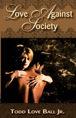 Love Against Society by Todd Love Jr Ball