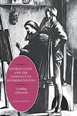 George Eliot and the Conflict of Interpretations by David Carroll