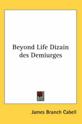 Beyond Life Dizain Des Demiurges by James Branch Cabell