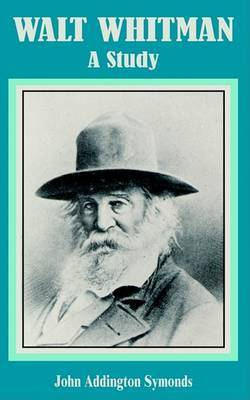 Walt Whitman: A Study by John Addington Symonds