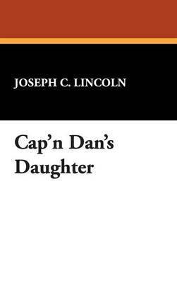 Cap'n Dan's Daughter by Joseph C Lincoln