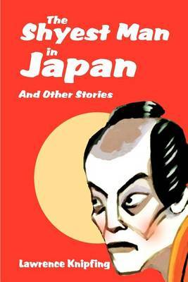 The Shyest Man in Japan: And Other Stories by Lawrence Knipfing image