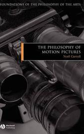 The Philosophy of Motion Pictures by Noel Carroll