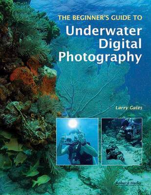 The Beginner's Guide To Underwater Digital Photography by Larry Gates image