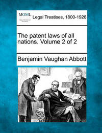 The Patent Laws of All Nations. Volume 2 of 2 by Benjamin Vaughan Abbott