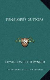 Penelope's Suitors by Edwin Lassetter Bynner