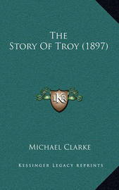 The Story of Troy (1897) by Michael Clarke