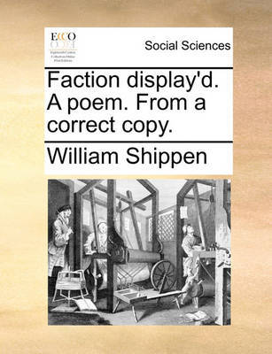 Faction Display'd. a Poem. from a Correct Copy by William Shippen image