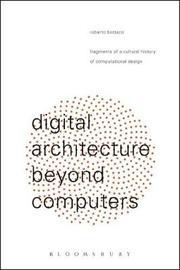 Digital Architecture Beyond Computers by Roberto Bottazzi