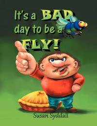 It's a Bad Day to Be a Fly! by Susan Syddall