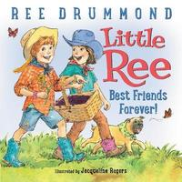 Little Ree #2: Best Friends Forever! by Ree Drummond