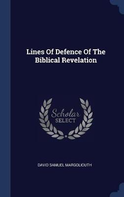 Lines of Defence of the Biblical Revelation by David Samuel Margoliouth