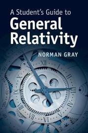 A Student's Guide to General Relativity by Norman Gray image