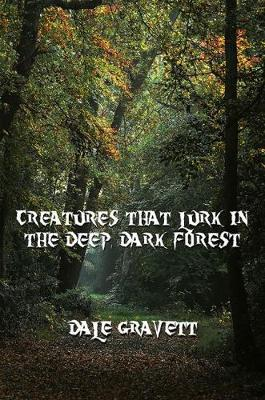 Creatures That Lurk in the Deep, Dark Forest by Dale Gravett image