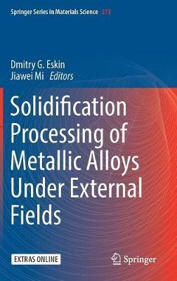 Solidification Processing of Metallic Alloys Under External Fields