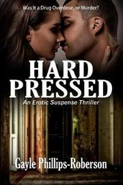 Hard Pressed by Gayle Phillips-Roberson