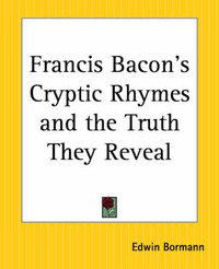 Francis Bacon's Cryptic Rhymes and the Truth They Reveal by Edwin Bormann image