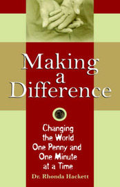 Making a Difference: Changing the World One Penny and One Minute at a Time by Dr. Rhonda Hackett image