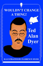 Wouldn't Change a Thing! by Ted Alan Dyer image
