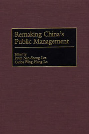 Remaking China's Public Management by Peter Lee