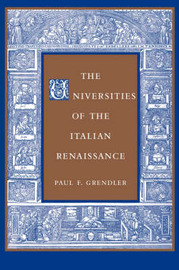 The Universities of the Italian Renaissance by Paul F Grendler