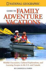 """National Geographic"" Guide to Family Adventure Vacations by Candyce H Stapen image"