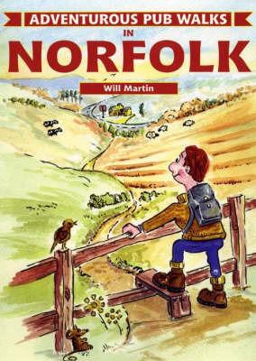 Adventurous Pub Walks in Norfolk by Will Martin