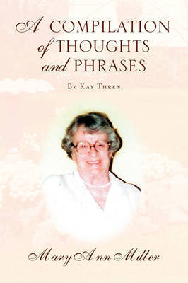 A Compilation of Thoughts and Phrases by Mary Ann Miller