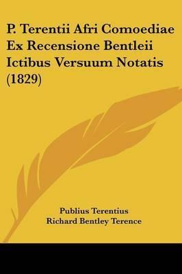 P. Terentii Afri Comoediae Ex Recensione Bentleii Ictibus Versuum Notatis (1829) by Publius Terentius