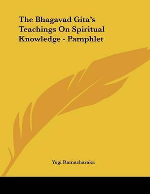 The Bhagavad Gita's Teachings on Spiritual Knowledge - Pamphlet by Yogi Ramacharaka