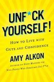 Unf*ck Yourself by Amy Alkon