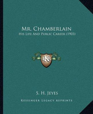 Mr. Chamberlain: His Life and Public Career (1903) by S.H.Jeyes