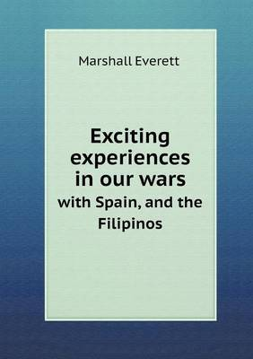Exciting Experiences in Our Wars with Spain, and the Filipinos by Marshall Everett image