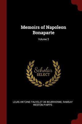 Memoirs of Napoleon Bonaparte; Volume 3 by Louis Antonine Fauve De Bourrienne image